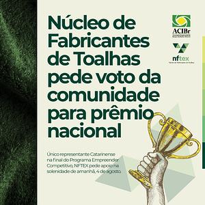 Núcleo de Fabricantes de Toalhas pede voto da comunidade para prêmio nacional